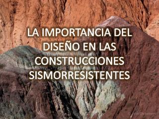 LA IMPORTANCIA DEL DISEÑO EN LAS CONSTRUCCIONES SISMORRESISTENTES