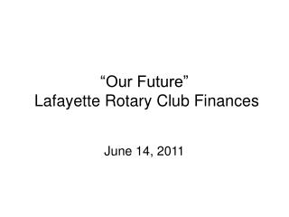 """Our Future""  Lafayette Rotary Club Finances"