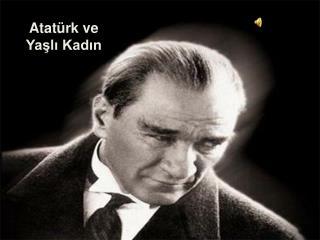 Atatürk ve Yaşlı Kadın
