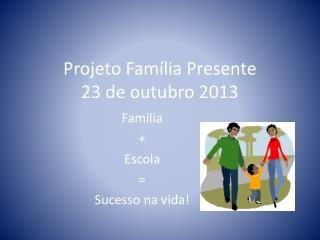 Projeto Família Presente 23 de outubro 2013