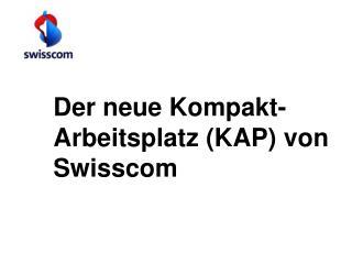Der neue Kompakt-Arbeitsplatz (KAP) von Swisscom