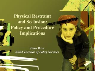 Physical Restraint and Seclusion: Policy and Procedure Implications