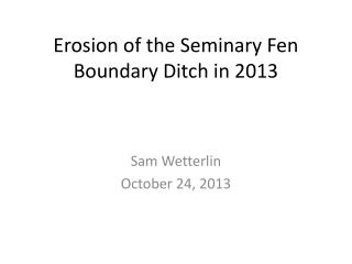 Erosion of the Seminary Fen Boundary Ditch in 2013