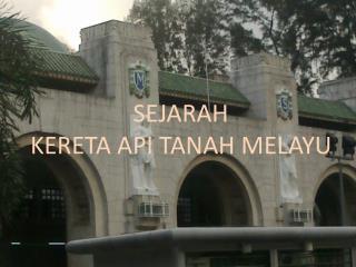SEJARAH  KERETA API TANAH MELAYU