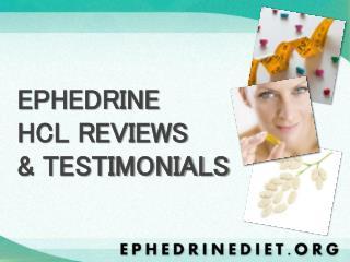EPHEDRINE  HCL REVIEWS  & TESTIMONIALS