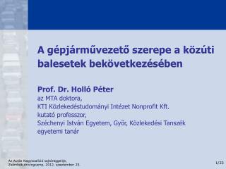 A gépjárművezető szerepe a közúti balesetek bekövetkezésében Prof. Dr. Holló Péter az MTA doktora,