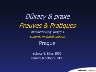 Důkazy  & praxe Preuves & Pratiques multitématický kongres congrès multithématique Prague