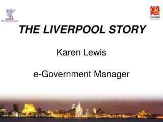 THE LIVERPOOL STORY Karen Lewis e-Government Manager