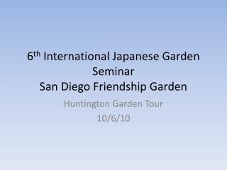 6 th  International Japanese Garden Seminar San Diego Friendship Garden