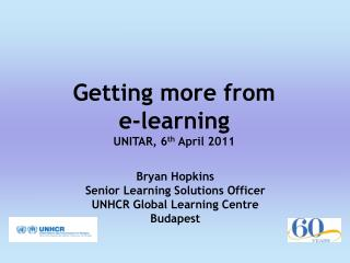 Getting more from e-learning UNITAR, 6 th  April 2011