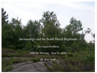 Archaeology and the South March Highlands An Urgent Problem AHCAC  Meeting – Sept 21, 2010