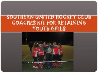 SOUTHERN UNITED HOCKEY CLUB  COACHES KIT FOR RETAINING YOUTH GIRLS