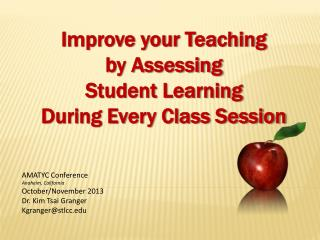 Improve your Teaching  by Assessing  Student Learning  During Every Class Session