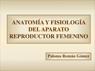 ANATOM A Y FISIOLOG A DEL APARATO REPRODUCTOR FEMENINO