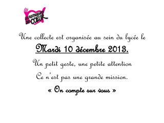 Une collecte est organisée au sein du lycée le  Mardi 10 décembre 2013.