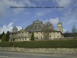 U3A Peak District Family History Network – workshop 27 th  April 2013