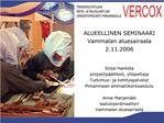 ALUEELLINEN SEMINAARI Vammalan aluesairaala 2.11.2006   Sirpa Hankela projektip  llikk , yliopettaja Tutkimus- ja kehity