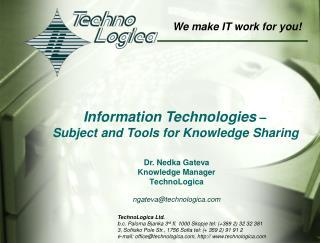 TechnoLogica Ltd. b.c. Paloma Bjanka 3rd fl. 1000 Skopje tel: 389 2 32 32 381 3, Sofiisko Pole Str., 1756 Sofia tel:  35