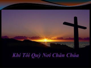Khi Tôi Quỳ Nơi Chân Chúa