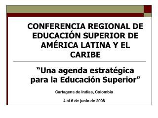 CONFERENCIA REGIONAL DE EDUCACI N SUPERIOR DE AM RICA LATINA Y EL CARIBE   Una agenda estrat gica para la Educaci n Supe