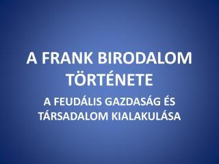 A FRANK BIRODALOM T RT NETE