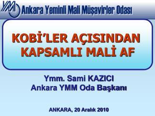 Ymm . Sami KAZICI Ankara YMM Oda Başkanı ANKARA, 20 Aralık 2010