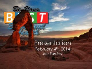 Presentation February 4 th , 2014 Jen  Eardley