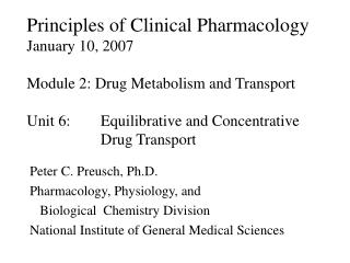 Principles of Clinical Pharmacology January 10, 2007  Module 2: Drug Metabolism and Transport  Unit 6:  Equilibrative an