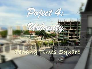 Poject  4: Urbanity