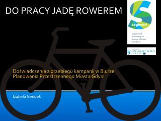 Doświadczenia z przebiegu kampanii w Biurze Planowania Przestrzennego Miasta Gdyni Izabela  Gendek