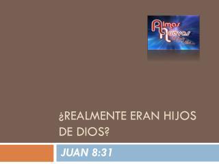¿REALMENTE ERAN HIJOS DE DIOS?