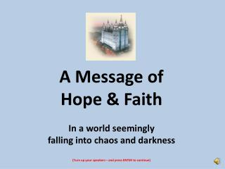 A Message of Hope & Faith In a world seemingly  falling into chaos and darkness