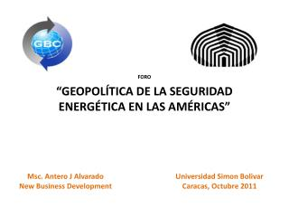 FORO �GEOPOL�TICA  DE LA SEGURIDAD ENERG�TICA EN LAS AM�RICAS �