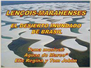 "LENÇOIS-MARAHENSES EL DESIERTO INUNDADO  DE BRASIL Tema musical: Aguas do Marco"""