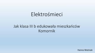 Elektrośmieci Jak klasa III b edukowała mieszkańców Komornik
