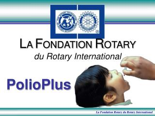 La Fondation Rotary du Rotary International