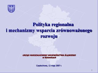 URZĄD MARSZAŁKOWSKI WOJEWÓDZTWA ŚLĄSKIEGO  w Katowicach Częstochowa, 12 maja 2007 r.