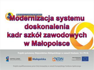 Modernizacja systemu doskonalenia kadr szkół zawodowych w Małopolsce