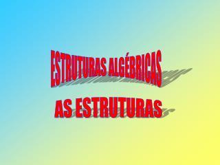 ESTRUTURAS ALGÉBRICAS