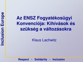 Az ENSZ Fogyatékosügyi Konvenciója: Kihívások és szükség a változásokra Klaus Lachwitz