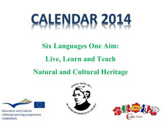 Six  L anguages  O ne  A im:  Live,  L earn  and  Teach Natural and Cultural  Heritage