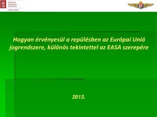 Hogyan érvényesül a repülésben az Európai Unió jogrendszere, különös tekintettel az EASA szerepére