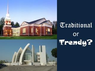 Traditional or Trendy?