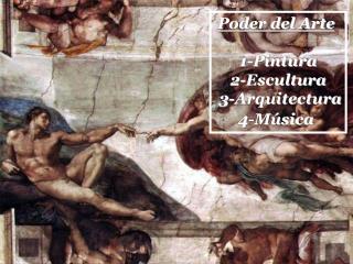 Poder del Arte 1-Pintura 2-Escultura  3-Arquitectura 4-Música