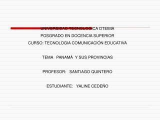 UNIVERSIDAD TECNOLOGICA OTEIMA POSGRADO EN DOCENCIA SUPERIOR CURSO: TECNOLOGIA COMUNICACI N EDUCATIVA  TEMA   PANAM   Y