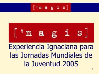 Experiencia Ignaciana para las Jornadas Mundiales de la Juventud  2005