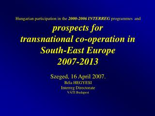 Hungarian participation  in the  2000-2006 I NTERREG  programmes and  prospects for