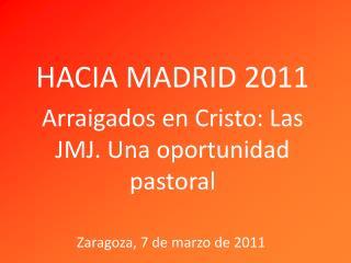 HACIA MADRID 2011 Arraigados en Cristo: Las JMJ. Una oportunidad pastoral