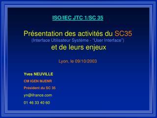 Lyon, le  09 / 10 /2003 Yves N EUVILLE CM IGEN M J EN R Président du SC 35 yn@ifrance