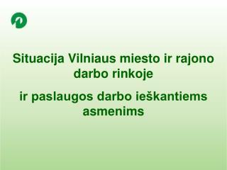 Situacija Vilniaus miesto ir rajono darbo rinkoje  ir paslaugos darbo ieškantiems asmenims